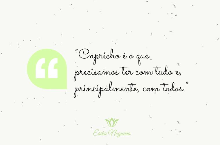 Erika Nogueira: Capricho, um cuidado especial